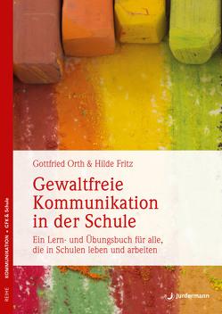 Gewaltfreie Kommunikation in der Schule von Fritz,  Hilde, Orth,  Gottfried