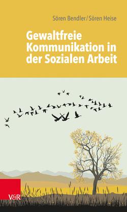 Gewaltfreie Kommunikation in der Sozialen Arbeit von Bendler,  Sören, Heise,  Sören, Staub-Bernasconi,  Silvia