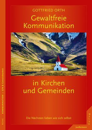 Gewaltfreie Kommunikation in Kirchen und Gemeinden von Orth,  Gottfried