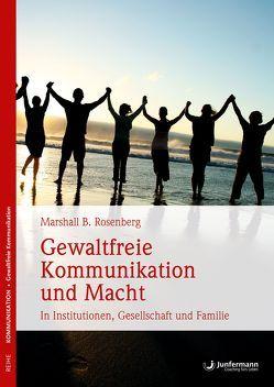Gewaltfreie Kommunikation und Macht von Costetti,  Vilma, Quast,  Petra, Rosenberg,  Marshall B.