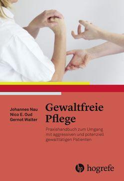 Gewaltfreie Pflege von Nau,  Johannes, Oud,  Nico E., Walter,  Gernot
