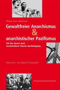 Gewaltfreier Anarchismus & anarchistischer Pazifismus von Grunewald,  Daniel, Kalicha,  Sebastian