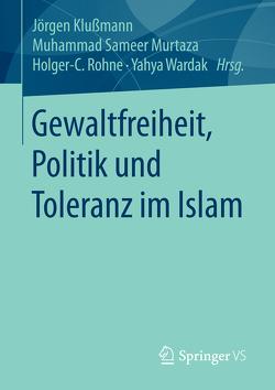 Gewaltfreiheit, Politik und Toleranz im Islam von Klußmann,  Jörgen, Murtaza,  Muhammad Sameer, Rohne,  Holger-C., Wardak,  Yahya