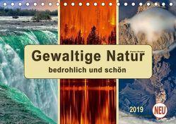 Gewaltige Natur – bedrohlich und schön (Tischkalender 2019 DIN A5 quer)