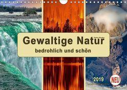Gewaltige Natur – bedrohlich und schön (Wandkalender 2019 DIN A4 quer)