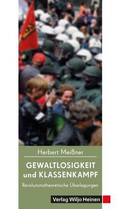 Gewaltlosigkeit und Klassenkampf von Meißner,  Herbert