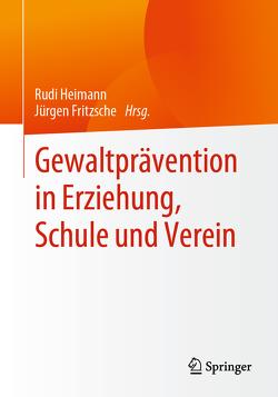 Gewaltprävention in Erziehung, Schule und Verein von Fritzsche,  Jürgen, Heimann,  Rudi