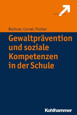 Gewaltprävention und soziale Kompetenzen in der Schule von Büchner,  Roland, Cornel,  Heinz, Fischer,  Stefan