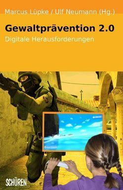 Gewaltprävention 2.0 von Lüpke,  Marcus, Neumann,  Ulf