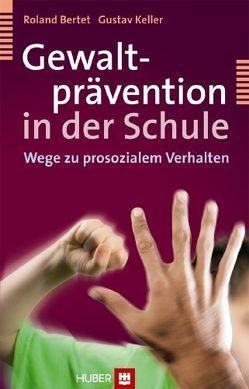 Gewaltprävention in der Schule von Bertet,  Roland, Keller,  Gustav