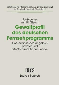 Gewaltprofil des deutschen Fernsehprogramms von Gleich,  Uli, Groebel,  Jo