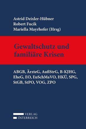 Gewaltschutz und familiäre Krisen von Deixler-Hübner,  Astrid, Fucik,  Robert, Mayrhofer,  Mariella