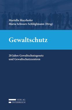 Gewaltschutz von Mayrhofer,  Mariella, Schwarz-Schlöglmann,  Maria