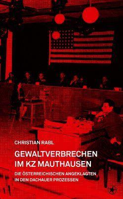 Gewaltverbrechen im KZ Mauthausen von Perz,  Bertrand, Rabl,  Christian