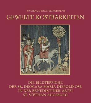Gewebte Kostbarkeiten – Die Bildteppiche der Sr. Deocara Maria Diepold OSB in der Benediktiner-Abtei St. Stephan Augsburg von Pratter-Rudolph,  Waltraud