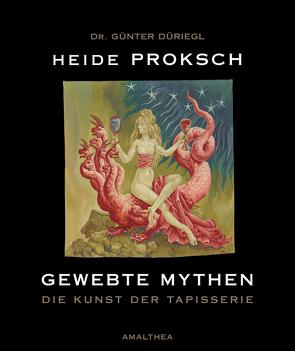 Gewebte Mythen von Düriegl,  Günter, Proksch,  Heide