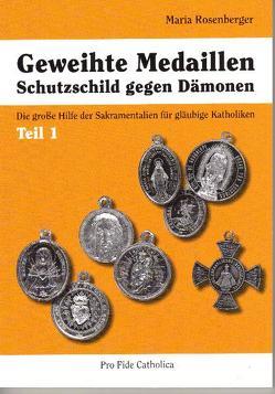 Geweihte Medaillen – Schutzschild gegen Dämonen von Rosenberger,  Maria