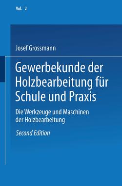 Gewerbekunde der Holzbearbeitung für Schule und Praxis von Grossmann,  Josef