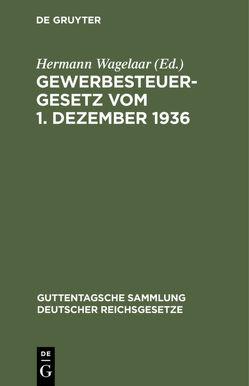 Gewerbesteuergesetz vom 1. Dezember 1936 von Wagelaar,  Hermann