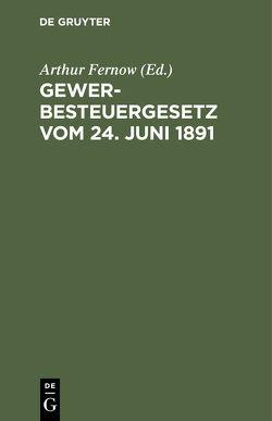 Gewerbesteuergesetz vom 24. Juni 1891 von Fernow,  Arthur
