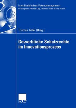 Gewerbliche Schutzrechte im Innovationsprozess von Tiefel,  Thomas