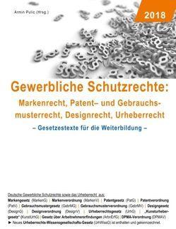 Gewerbliche Schutzrechte: Markenrecht, Patent- und Gebrauchsmusterrecht, Designrecht, Urheberrecht von Pulic,  Armin