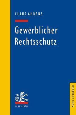 Gewerblicher Rechtsschutz von Ahrens,  Claus