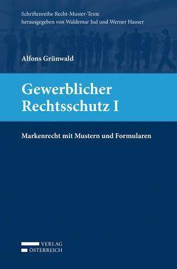 Gewerblicher Rechtsschutz I von Grünwald,  Alfons
