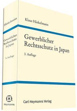 Gewerblicher Rechtsschutz in Japan von Hinkelmann,  Dr. Klaus