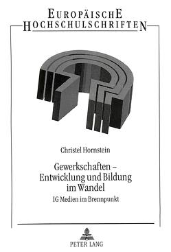 Gewerkschaften – Entwicklung und Bildung im Wandel von Hornstein,  Christel
