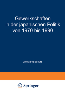 Gewerkschaften in der japanischen Politik von 1970 bis 1990 von Seifert,  Wolfgang