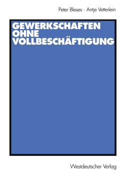 Gewerkschaften ohne Vollbeschäftigung von Bleses,  Peter, Vetterlein,  Antje