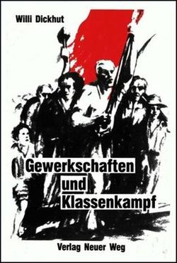 Gewerkschaften und Klassenkampf von Dickhut,  Willi