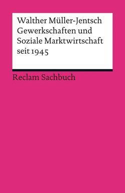 Gewerkschaften und Soziale Marktwirtschaft seit 1945 von Müller-Jentsch,  Walther