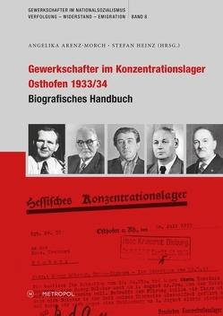 Gewerkschafter im Konzentrationslager Osthofen 1933/34 von Arenz-Morch,  Angelika, Heinz,  Stefan