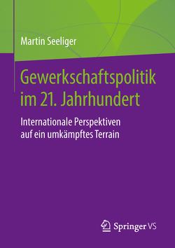Gewerkschaftspolitik im 21. Jahrhundert von Seeliger,  Martin