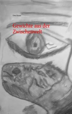 Gewichte aus der Zwischenwelt von Kraus,  Uwe