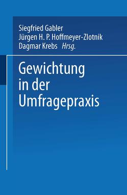 Gewichtung in der Umfragepraxis von Gabler,  Siegfried, Hoffmeyer-Zlotnik,  Jürgen H.P., Krebs,  Dagmar