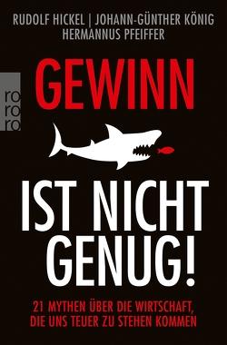 Gewinn ist nicht genug! von Hickel,  Rudolf, König,  Johann Günther, Pfeiffer,  Hermannus