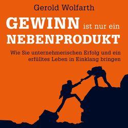 Gewinn ist nur ein Nebenprodukt von Bremer,  Mark, Wolfarth,  Gerold