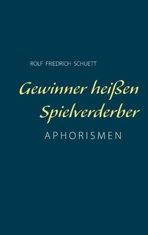 Gewinner heißen Spielverderber von Schuett,  Rolf Friedrich
