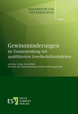 Gewinnminderungen im Zusammenhang mit qualifizierten Gesellschafterdarlehen von Müller,  Dominik