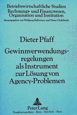 Gewinnverwendungsregelungen als Instrument zur Lösung von Agency-Problemen von Pfaff,  Dieter