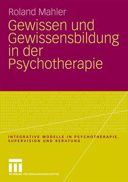 Gewissen und Gewissensbildung in der Psychotherapie von Mahler,  Roland