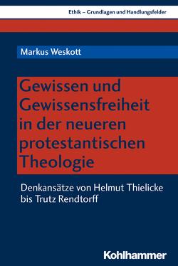 Gewissen und Gewissensfreiheit im neueren Protestantismus von Weskott,  Markus