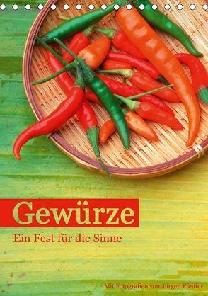 Gewürze – Ein Fest für die Sinne (Tischkalender 2018 DIN A5 hoch) von Pfeiffer,  Jürgen