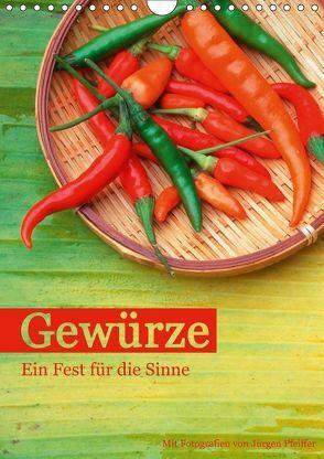 Gewürze – Ein Fest für die Sinne (Wandkalender 2018 DIN A4 hoch) von Pfeiffer,  Jürgen