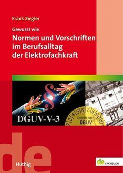 Gewusst wie: Normen und Vorschriften im Berufsalltag der Elektrofachkraft von Ziegler,  Frank