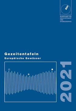 Gezeitentafeln Europäische Gewässer / Gezeitentafeln Europäische Gewässer 2021 von Bundesamt für Seeschifffahrt und Hydrographie