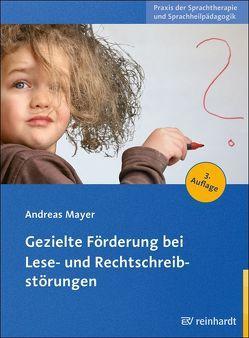 Gezielte Förderung bei Lese- und Rechtschreibstörungen von Mayer,  Andreas